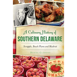 Culinary History of Southern Delaware: Scrapple Beach Plums and Muskrat: eBook von Denise Clemons