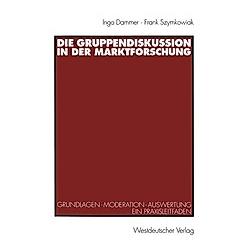 Die Gruppendiskussion in der Marktforschung. Ingo Dammer  Frank Szymkowiak  - Buch