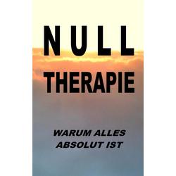 Nulltherapie - warum alles absolut ist: eBook von Pia Zellin