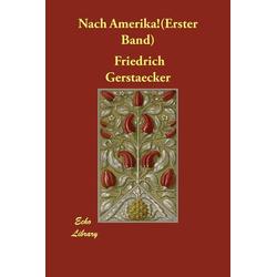 Nach Amerika!(Erster Band) als Buch von Friedrich Gerstaecker