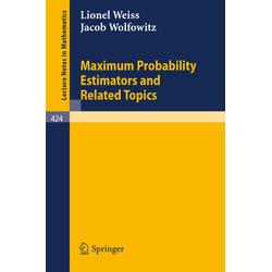 Maximum Probability Estimators and Related Topics als Buch von L. Weiss/ J. Wolfowitz
