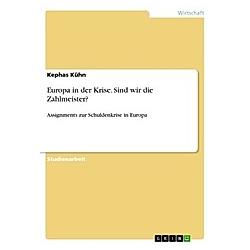 Europa in der Krise. Sind wir die Zahlmeister?. Kephas Kühn  - Buch