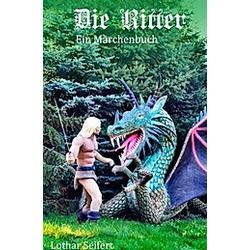 Die Ritter. Lothar Seifert  - Buch