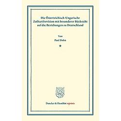Die Österreichisch-Ungarische Zolltarifrevision. Paul Dehn  - Buch