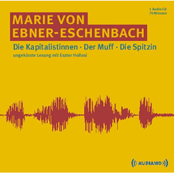 Die Kapitalistinnen/Der Muff/Die Spitzin als Hörbuch CD von Marie von Ebner-Eschenbach/ Marie Von Ebner-Eschenbach