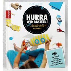 Hurra, wir basteln!: 100 überraschende Ideen zum Basteln für und mit Kindern