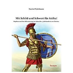 Mit Schild und Schwert für Attika!. Martin Pickelmann  - Buch