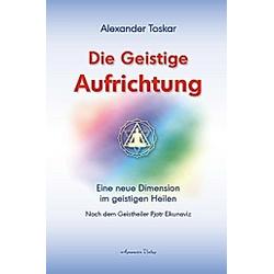Die geistige Aufrichtung. Alexander Toskar  - Buch