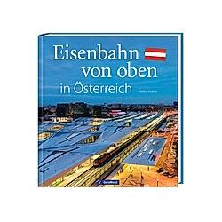 Eisenbahn von oben in Österreich. Markus Inderst  - Buch