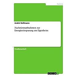 Nachrüstmaßnahmen zur Energieeinsparung am Eigenheim. André Nollmann  - Buch