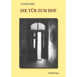 Die Tür zum Hof als Buch von Gundel Seidler