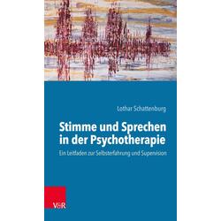 Stimme und Sprechen in der Psychotherapie: Buch von Lothar Schattenburg