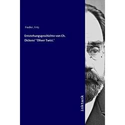 Entstehungsgeschichte von Ch. Dickens' 'Oliver Twist.'. Fritz Fiedler  - Buch