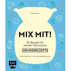 MIX MIT! 55 Rezepte für meinen Thermomix® - Grundrezepte als Buch von Daniela Behr