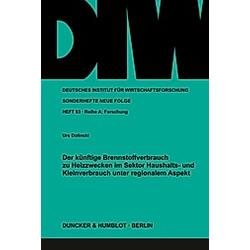 Der künftige Brennstoffverbrauch zu Heizzwecken im Sektor Haushalts- und Kleinverbrauch unter regionalem Aspekt.. Urs Dolinski  - Buch