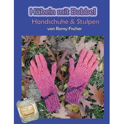 Häkeln mit Bobbel - Handschuhe & Stulpen als Buch von Romy Fischer