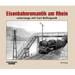 Eisenbahnromantik am Rhein: Buch von Carl Bellingrodt