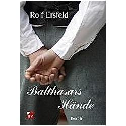 Balthasars Hände. Rolf Ersfeld  - Buch