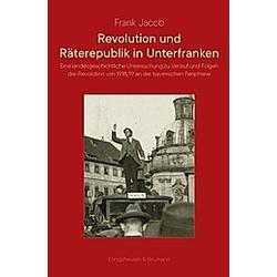 Revolution und Räterepublik in Unterfranken. Frank Jabob  - Buch