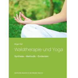 Waldtherapie und Yoga: eBook von Brigid Ryll