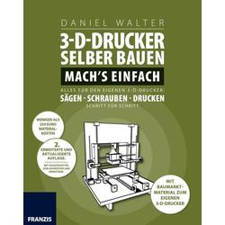 3D-Drucker selber bauen. Mach's einfach! als Buch von Daniel Walter