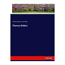 Thomas Dekker. Ernest Rhys  Thomas Dekker  - Buch