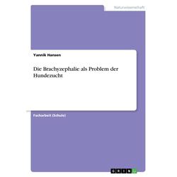 Die Brachyzephalie als Problem der Hundezucht als Buch von Yannik Hansen