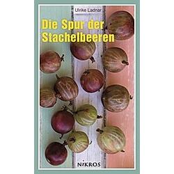 Die Spur der Stachelbeeren. Ulrike Ladnar  - Buch
