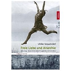 Freie Liebe und Anarchie. Ulrike Voswinckel  - Buch
