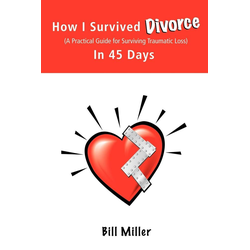 How I Survived Divorce - In 45 Days als Taschenbuch von Bill Miller/ Miller Bill Miller