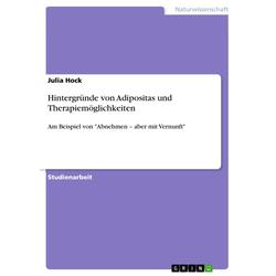 Hintergründe von Adipositas und Therapiemöglichkeiten: eBook von Julia Hock