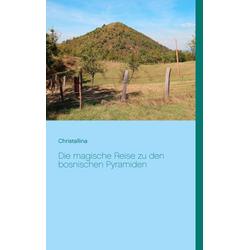 Die magische Reise zu den bosnischen Pyramiden: eBook von Christallina Hänni