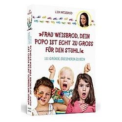 Frau Weisbrod  dein Popo ist echt zu groß für den Stuhl!. Lisa Weisbrod  - Buch