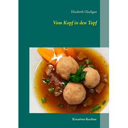 Vom Kopf in den Topf: Buch von Elisabeth Gladigau