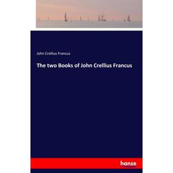 The two Books of John Crellius Francus als Buch von John Crellius Francus