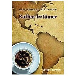 Kaffee-Irrtümer. Robert Rosskamp  Rolf Sauerbier  - Buch