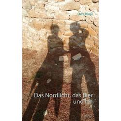 Das Nordlicht das Bier und ich als Buch von Owe Klajü