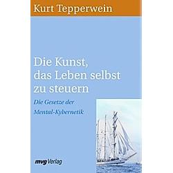 Die Kunst  das Leben selbst zu steuern. Kurt Tepperwein  - Buch