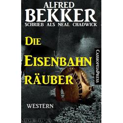 Die Eisenbahnräuber: eBook von Alfred Bekker