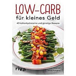 Low-Carb für kleines Geld. Daniel Wiechmann  - Buch