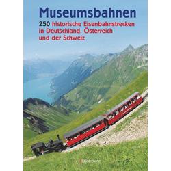 Museumsbahnen: 250 historische Eisenbahnstrecken in Deutschland Österreich und der Schweiz. Aktuali: Buch von