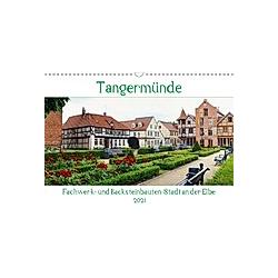 Tangermünde - Fachwerk- und Backsteinbauten-Stadt an der Elbe (Wandkalender 2021 DIN A3 quer)