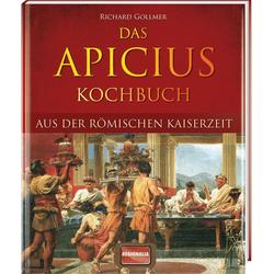 Das Apicius Kochbuch aus der römischen Kaiserzeit als Buch von Richard Gollmer