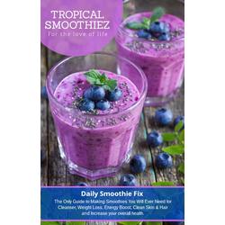 Daily Smoothie Fix: eBook von Tropical Smoothies