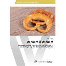 Dahoam is Dahoam als Buch von Julia Lugert