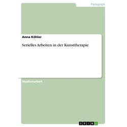 Serielles Arbeiten in der Kunsttherapie: eBook von Anna Köhler