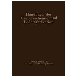 Die Gerbung mit Pflanzengerbstoffen. H. Gnamm  M. Bergmann  W. Vogel  - Buch