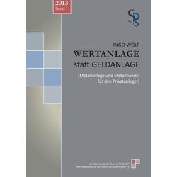 Wertanlage statt Geldanlage als Buch von Ingo Wolf