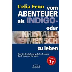 Vom Abenteuer als Indigo- oder Kristallmensch zu leben: Buch von Celia Fenn