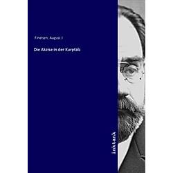 Die Akzise in der Kurpfalz. August J Fineisen  - Buch